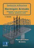 CONSTRUCCIÓN DE ESTRUCTURAS DE HORMIGÓN ARMADO ADAPTADO A LAS INSTRUCCIONES EHE-08, NCSE-02 Y CTE (6ª ED.) - 9788415941545 - PASCUAL URBAN BROTONS