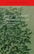 LA RESISTENCIA ÍNTIMA - 9788416011445 - JOSEP MARIA ESQUIROL CALAF