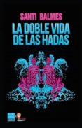 LA DOBLE VIDA DE LAS HADAS - 9788416223145 - SANTI BALMES