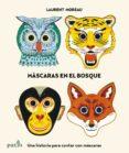 MASCARAS EN EL BOSQUE - 9788416429745 - LAURENT MOREAU