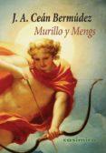MURILLO Y MENGS - 9788416868445 - JUAN AGUSTIN CEAN BERMUDEZ