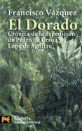 EL DORADO: CRONICA DE LA EXPEDICION DE PEDRO DE URSUA Y LOPE DE A GUIERRE - 9788420666945 - FRANCISCO VAZQUEZ