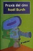 praxis del cine (9ª ed.)-noel burch-9788424510145
