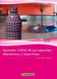 APRENDER CATIA V5 CON EJERCICIOS: ALAMBRICOS Y SUPERFICIES - 9788426719645 - JUAN RIBAS LAGARES