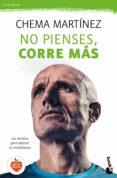 NO PIENSES, CORRE MAS - 9788427042445 - CHEMA MARTINEZ