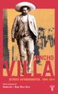 PANCHO VILLA, RETRATO AUTOBIOGRAFICO, 1894-1914 - 9788430605545 - GUADALUPE VILLA GUERRERO