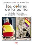 los colores de la patria: simbolos nacionales en la españa contemporanea-javier moreno luzon-xose m. nuñez seixas-9788430971145