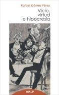 VICIO, VIRTUD E HIPOCRESIA - 9788432143045 - RAFAEL GOMEZ PEREZ