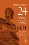 24 HORAS EN LA ANTIGUA ROMA (EBOOK) - 9788441439245 - PHILIP MATYSZAK