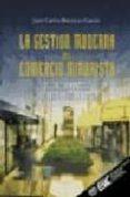 LA GESTION MODERNA DEL COMERCIO MINORISTA (2ª ED.): EL ENFOQUE PR ACTICO DE LAS TIENDAS DE EXITO - 9788473563345 - JUAN CARLOS BURRUEZO GARCIA
