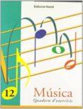 MUSICA 12 QUADERN D EXERCICIS - 9788478872145 - VV.AA.
