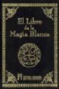 EL LIBRO DE LA MAGIA BLANCA - 9788479102845 - VV.AA.