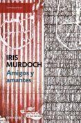 AMIGOS Y AMANTES - 9788483460245 - IRIS MURDOCH