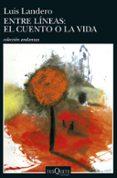 ENTRE LINEAS: EL CUENTO O LA VIDA - 9788483833445 - LUIS LANDERO