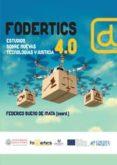 FODERTICS 4,0: ESTUDIOS SOBRE NUEVAS TECNOLOGIAS Y JUSTICIA - 9788490452745 - FEDERICO BUENO DE MATA