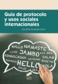 GUIA DE PROTOCOLO Y USOS SOCIALES INTERNACIONALES - 9788490774045 - ANA BELEN FERNANDEZ SOUTO