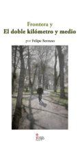 frontera y el doble kilómetro y medio (ebook)-felipe serrano-9788491601845