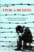 VIVIR A MUERTE: LA ULTIMA CARTA DE LOS FUSILADOS EN LOS CAMPOS DE CONCENTRACION - 9788493713645 - GUY KRIVOPISSKO
