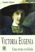 VICTORIA EUGENIA, UNA REINA EXILIADA - 9788495414045 - ANGELES HIJANO