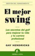 EL MEJOR SWING: LOS SECRETOS DEL GOLF PARA MEJORAR TU VIDA Y TU C ARRERA PROFESIONAL - 9788495787545 - GAY HENDRICKS