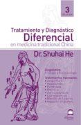 TRATAMIENTO Y DIAGNOSTICO DIFERENCIAL EN MEDICINA TRADICIONAL CHI NA (VOL. 3) - 9788496079045 - SHUHAI HE