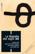 LA ESPAÑA DEL SIGLO XX - 9788496467545 - SANTOS JULIA