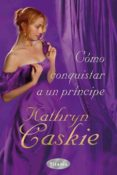 COMO CONQUISTAR A UN PRINCIPE - 9788496711945 - KATHRYN CASKIE
