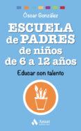 ESCUELA DE PADRES DE NIÑOS DE 6 A 12 AÑOS: EDUCAR CON TALENTO - 9788497358545 - OSCAR GONZALEZ VAZQUEZ