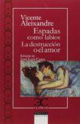 ESPADAS COMO LABIOS / LA DESTRUCCIÓN O EL AMOR - 9788497407045 - VICENTE ALEIXANDRE