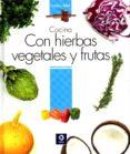 COCINA CON HIERBAS VEGETALES Y FRUTAS - 9788497943345 - VV.AA.