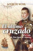 EL ULTIMO CRUZADO: LA VIDA DE DON JUAN DE AUSTRIA - 9788498403145 - LOUIS DE WOHL