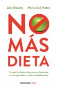 NO MAS DIETA: POR QUE LAS DIETAS MILAGROSAS NO FUNCIONAN O COMO A PRENDER A COMER SALUDABLEMENTE - 9788499082745 - JOSE MARIA MATEU