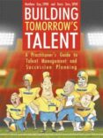BUILDING TOMORROW S TALENT: A PRACTITIONER S GUIDE TO TALENT  MANAGEMENT AND SUCCESSION PLANNING - 9781425994655 - DORIS SIMS