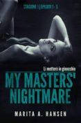 MY MASTERS' NIGHTMARE STAGIONE 1, EPISODI 1 - 5 (LA RACCOLTA DI MY MASTERS' NIGHTMARE #1) (EBOOK) - 9781547500055