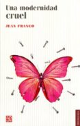 una modernidad cruel-jean franco-9786071637055