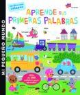 APRENDE TUS PRIMERAS PALABRAS. PEQUEÑO MUNDO - 9788408147855 - VV.AA.
