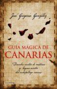 GUIA MAGICA DE CANARIAS - 9788415864455 - JOSE GREGORIO GONZALEZ