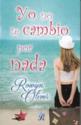 YO NO TE CAMBIO POR NADA - 9788416927555 - ROWYN OLIVER