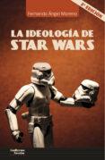 LA IDEOLOGÍA DE STAR WARS - 9788417134655 - FERNANDO ANGEL MORENO
