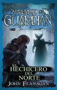 EL APRENDIZ DE GUARDIAN (EL HECHICERO DEL NORTE 4) - 9788417390655 - JOHN FLANAGAN