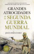 grandes atrocidades de la segunda guerra mundial-jesus hernandez-9788417558055