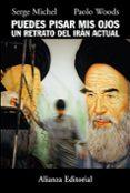 PUEDES PISAR MIS OJOS: UN RETRATO DEL IRAN ACTUAL - 9788420651255 - SERGE MICHEL