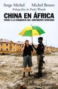 CHINA EN AFRICA: PEKIN A LA CONQUISTA DEL CONTINENTE AFRICANO - 9788420682655 - SERGE MICHEL