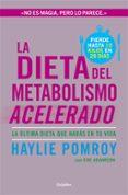 LA DIETA DEL METABOLISMO ACELERADO: LA DIETA DEFINITIVA - 9788425351655 - HAYLIE POMROY