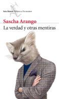 LA VERDAD Y OTRAS MENTIRAS - 9788432222955 - SASCHA ARANGO
