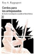 CERDOS PARA LOS ANTEPASADOS EL RITUAL EN LA ECOLOGIA DE UN PUEBLO - 9788432305955 - ROY A. RAPPAPORT
