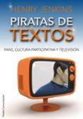 PIRATAS DE TEXTOS: FANS, CULTURA PARTICIPATIVA Y TELEVISION - 9788449324055 - HENRY JENKINS
