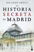 LA HISTORIA SECRETA DE MADRID - 9788467046755 - RICARDO AROCA