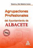 AGRUPACIONES PROFESIONALES DEL AYUNTAMIENTO DE ALBACETE. TEMARIO Y TEST. MATERIA COMUN - 9788467658255 - VV.AA.