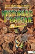 HISTORIAS DEL BOSQUE Y GUIA DEL NATURALISTA DE FORESTAS - 9788483210055 - JOSE MANUEL GONZALEZ